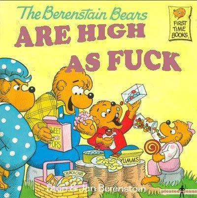 The berenstain bears are high as fuck