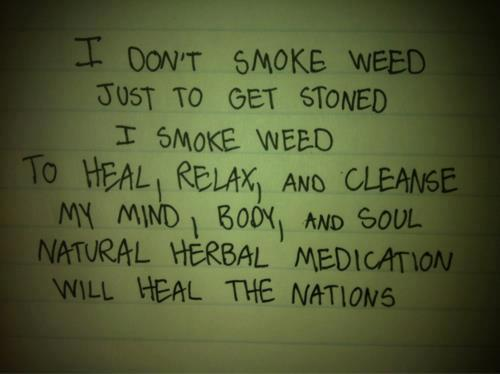 I smoke weed to heal, relax and cleanse my mind