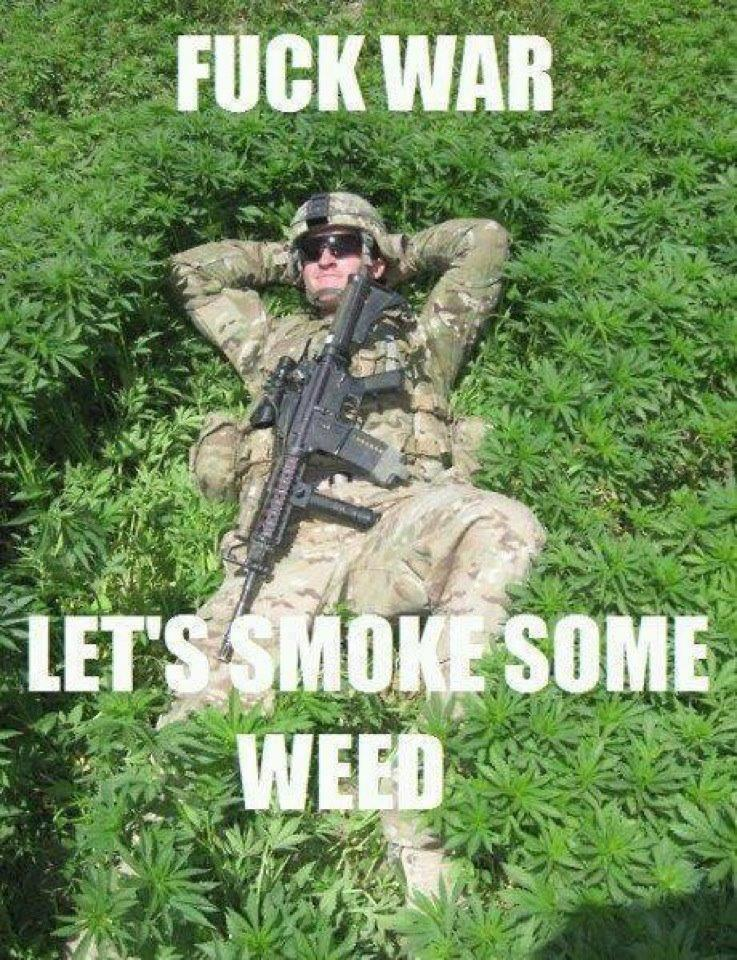fuck war, let's smoke some weed