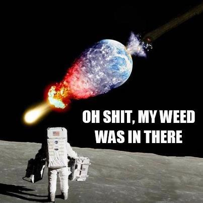Oh shit, my weed was in there