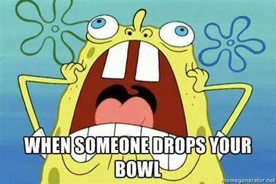 When someone drops your bowl