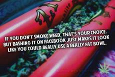 if you dont' smoke weed that's your choice