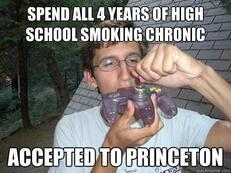 spend all 4 years of high school smoking chronic